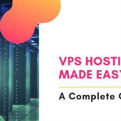 VPS Hosting - A Complete Guide