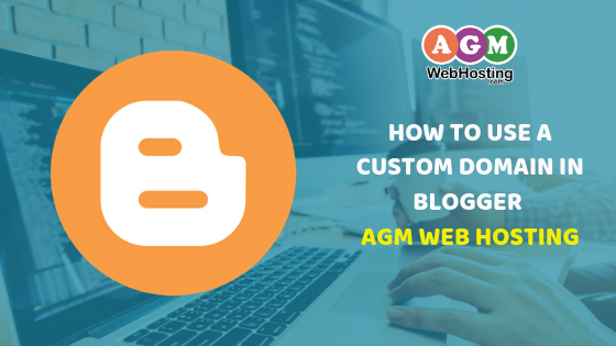 How to Use A Custom Domain In Blogger